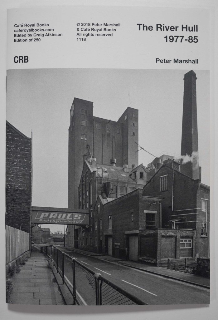 Peter Marshall The River Hull 1977 - 1985 published by Cafe Royal Books 2018